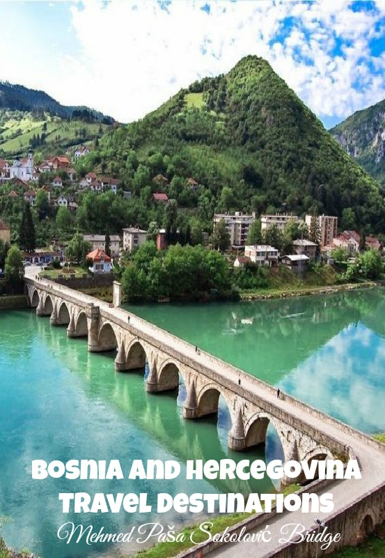 Bosnia and Hercegovina Travel Destinations You Shouldn't Miss - Mehmed Paša Sokolović Bridge