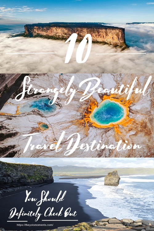 Strangely Beautiful Travel Destination You Should Definitely Check Out